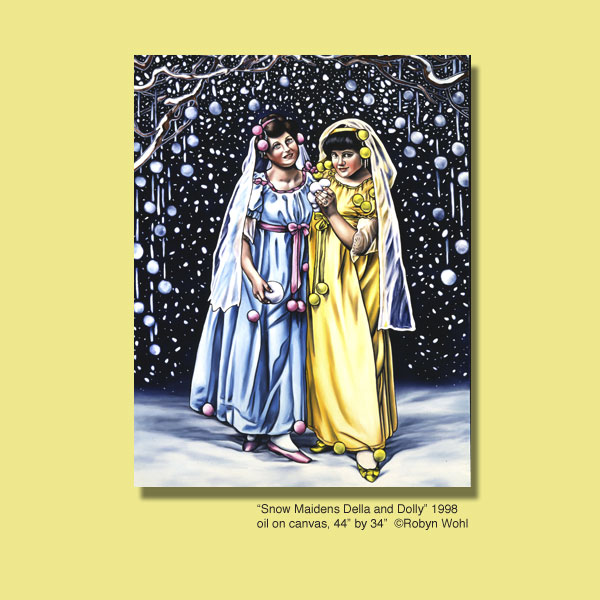 Snow maidens Della and Dolly by Robyn Wohl